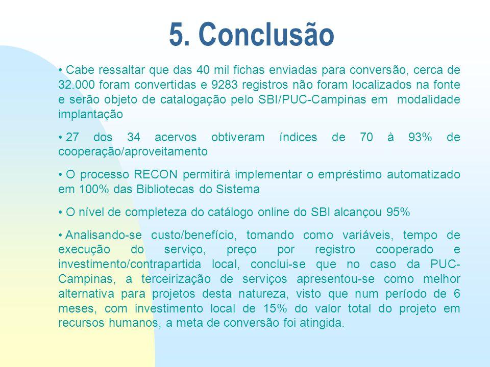 5. Conclusão Cabe ressaltar que das 40 mil fichas enviadas para conversão, cerca de 32.000 foram convertidas e 9283 registros não foram localizados na