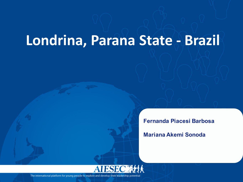 Londrina, Parana State - Brazil Fernanda Piacesi Barbosa Mariana Akemi Sonoda