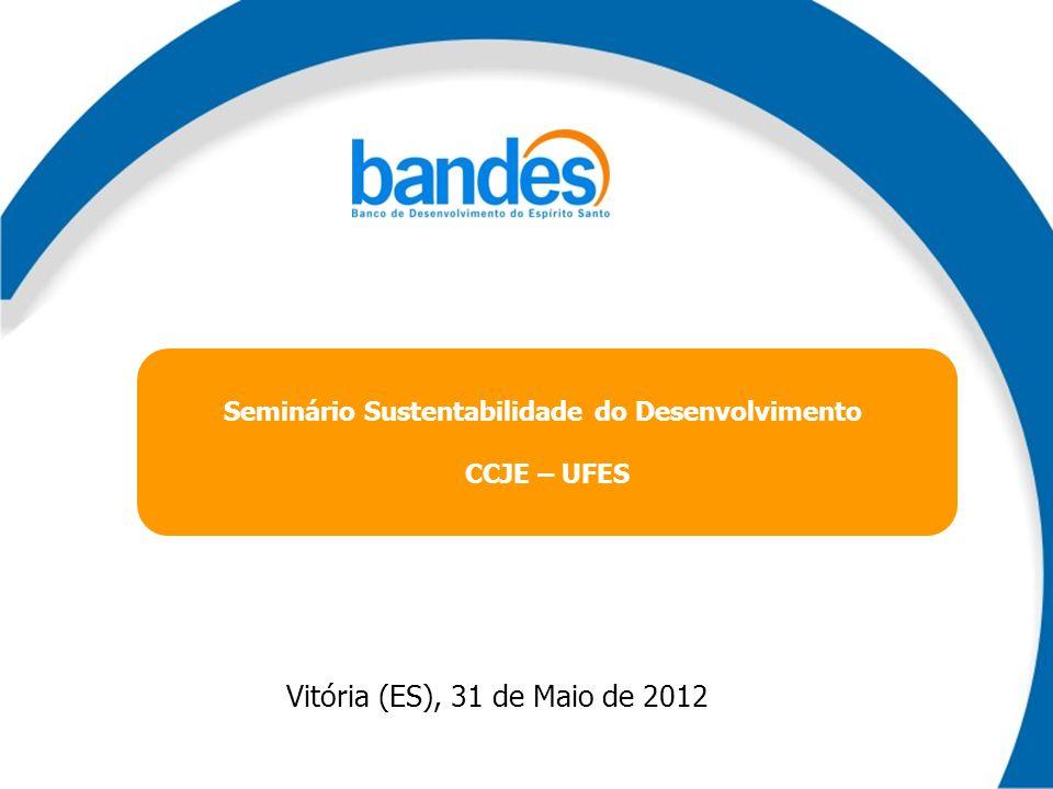 Vitória (ES), 31 de Maio de 2012 Seminário Sustentabilidade do Desenvolvimento CCJE – UFES