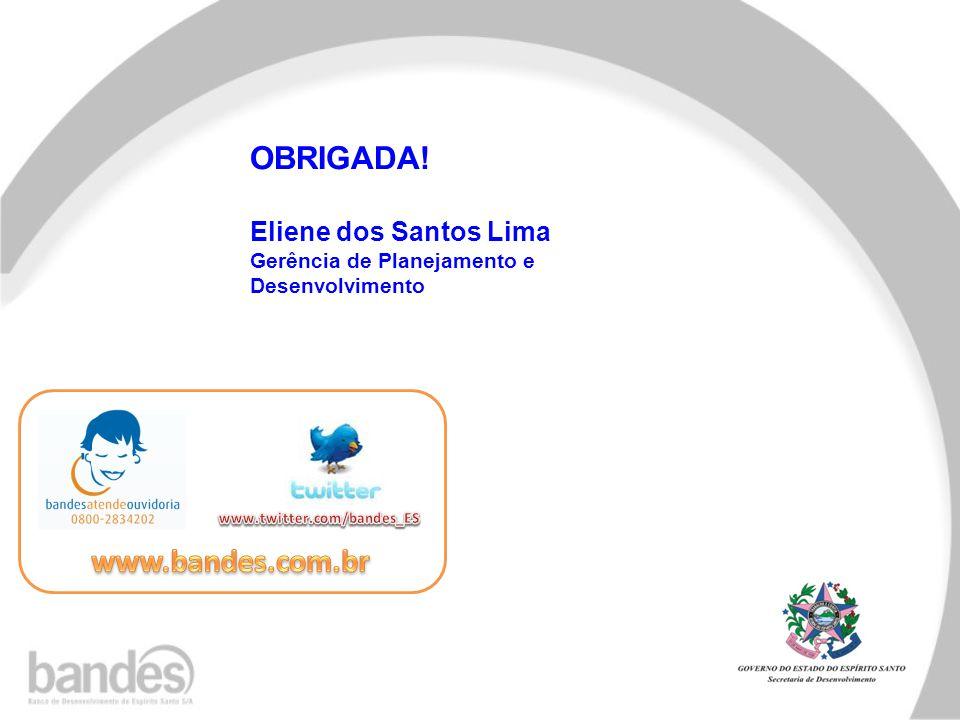 OBRIGADA! Eliene dos Santos Lima Gerência de Planejamento e Desenvolvimento