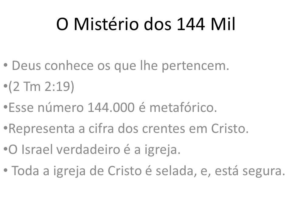 O Mistério dos 144 Mil Deus conhece os que lhe pertencem. (2 Tm 2:19) Esse número 144.000 é metafórico. Representa a cifra dos crentes em Cristo. O Is