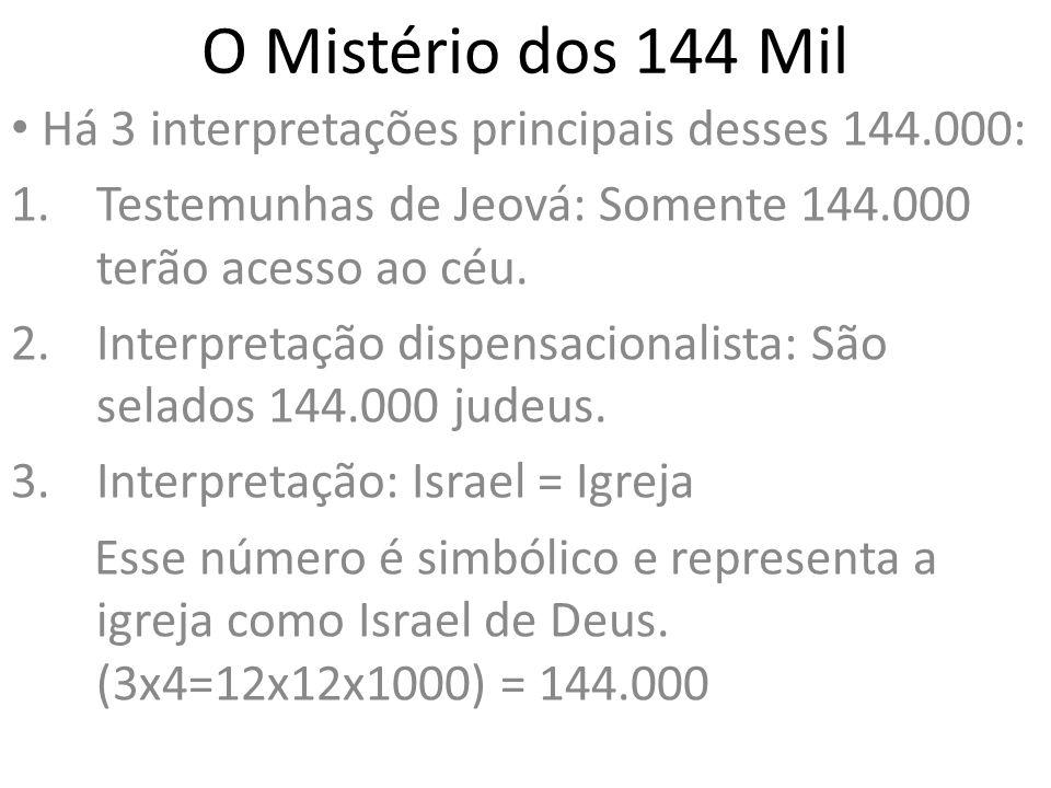 O Mistério dos 144 Mil Há 3 interpretações principais desses 144.000: 1.Testemunhas de Jeová: Somente 144.000 terão acesso ao céu. 2.Interpretação dis