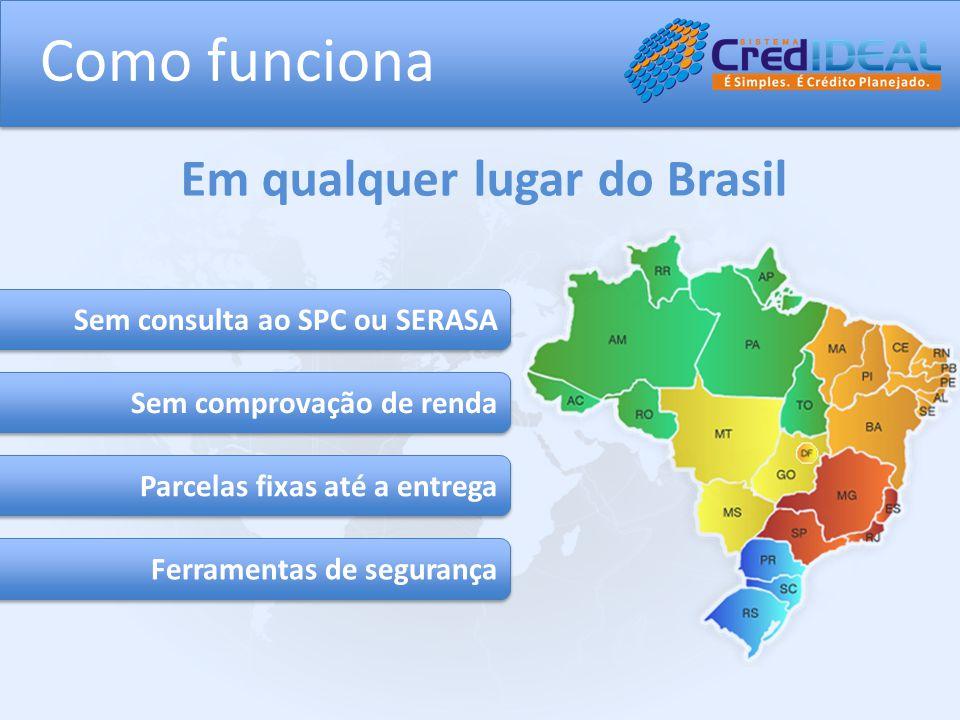 Como funciona Em qualquer lugar do Brasil Sem consulta ao SPC ou SERASA Sem comprovação de renda Parcelas fixas até a entrega Ferramentas de segurança