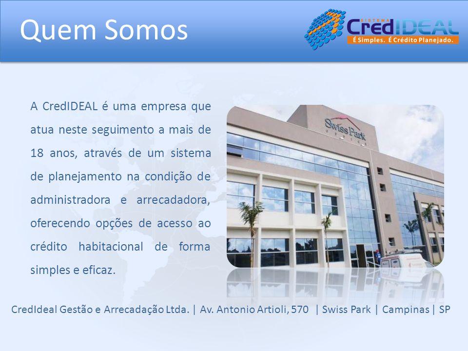 Quem Somos CredIdeal Gestão e Arrecadação Ltda. | Av. Antonio Artioli, 570 | Swiss Park | Campinas | SP A CredIDEAL é uma empresa que atua neste segui