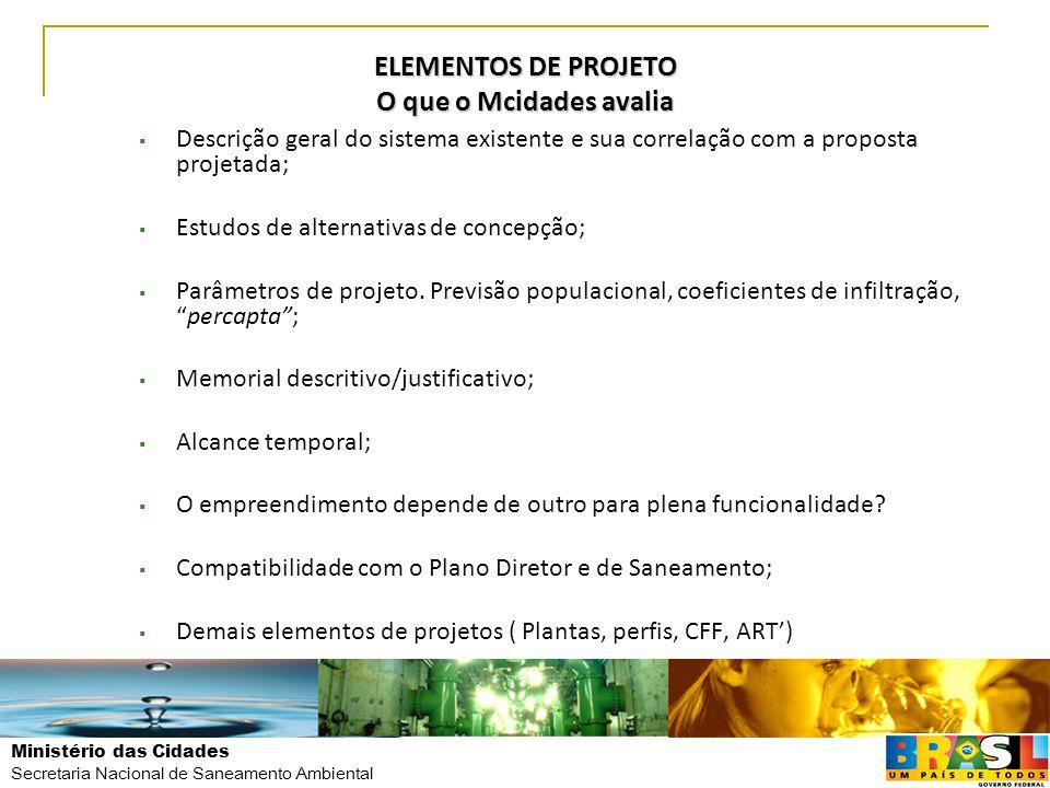 Ministério das Cidades Secretaria Nacional de Saneamento Ambiental ELEMENTOS DE PROJETO O que o Mcidades avalia  Descrição geral do sistema existente
