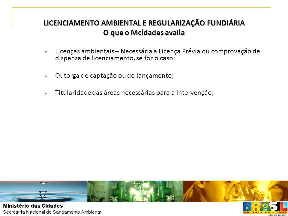 Ministério das Cidades Secretaria Nacional de Saneamento Ambiental LICENCIAMENTO AMBIENTAL E REGULARIZAÇÃO FUNDIÁRIA O que o Mcidades avalia  Licença