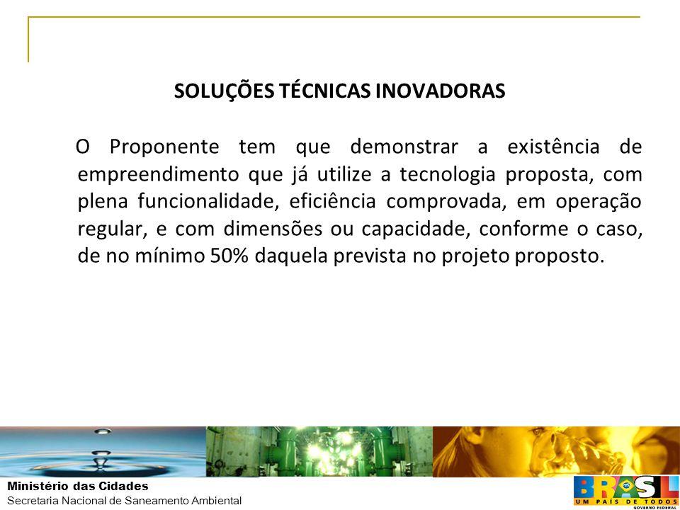 Ministério das Cidades Secretaria Nacional de Saneamento Ambiental SOLUÇÕES TÉCNICAS INOVADORAS O Proponente tem que demonstrar a existência de empree