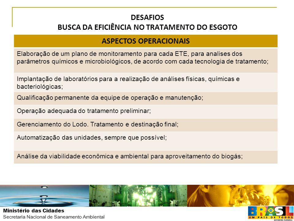 Ministério das Cidades Secretaria Nacional de Saneamento Ambiental DESAFIOS BUSCA DA EFICIÊNCIA NO TRATAMENTO DO ESGOTO ASPECTOS OPERACIONAIS Elaboraç