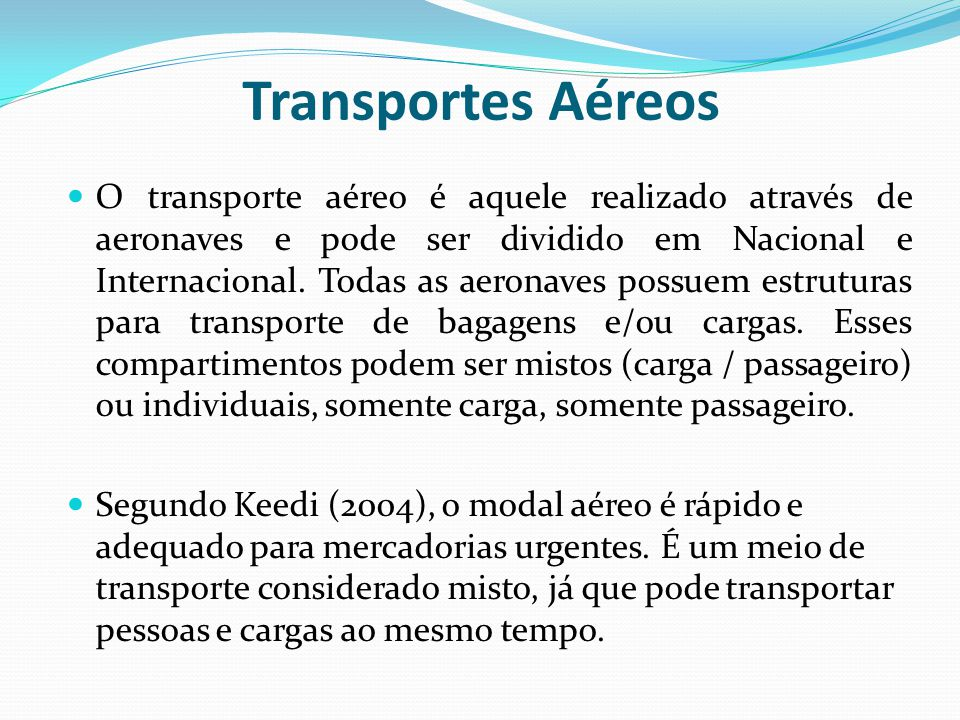 Transportes Aéreos O transporte aéreo é aquele realizado através de aeronaves e pode ser dividido em Nacional e Internacional. Todas as aeronaves poss