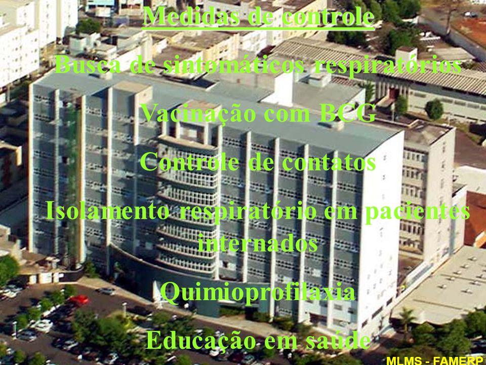 Medidas de controle Busca de sintomáticos respiratórios Vacinação com BCG Controle de contatos Isolamento respiratório em pacientes internados Quimiop
