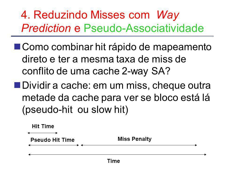 4. Reduzindo Misses com Way Prediction e Pseudo-Associatividade Como combinar hit rápido de mapeamento direto e ter a mesma taxa de miss de conflito d
