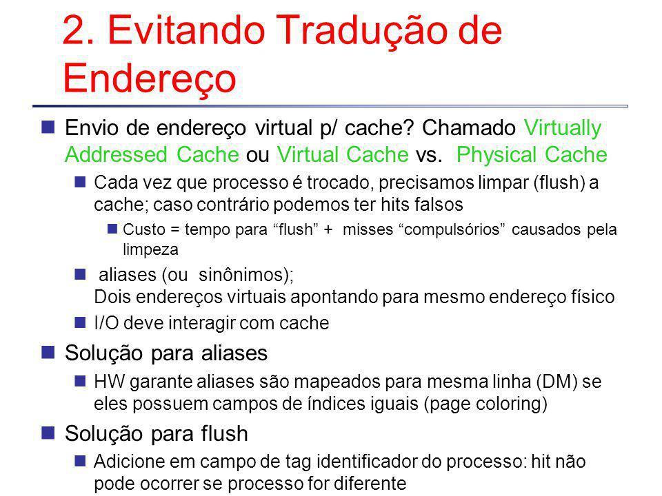 2.Evitando Tradução de Endereço Envio de endereço virtual p/ cache.