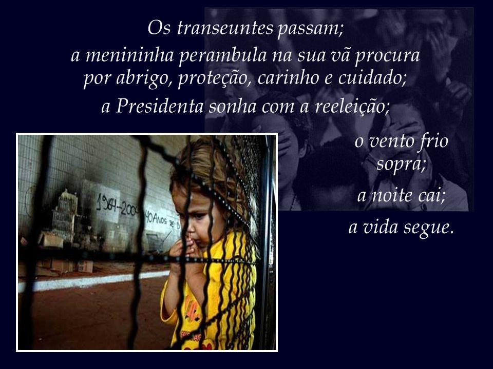A cegueira social da Presidenta talvez seja um reflexo do Amor e da Compaixão que perdemos.