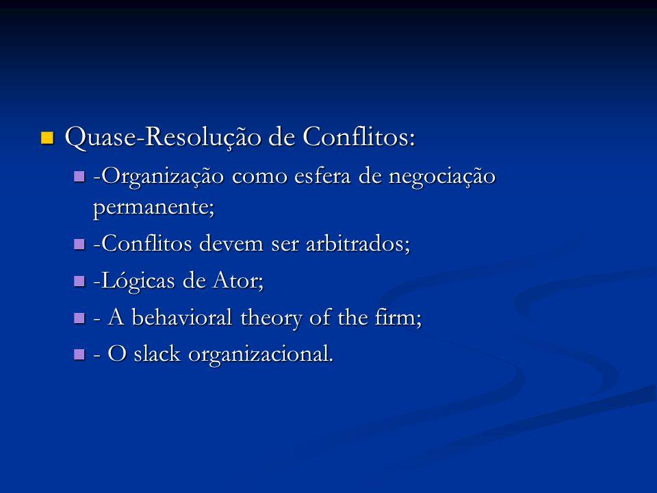 Quase-Resolução de Conflitos: Quase-Resolução de Conflitos: -Organização como esfera de negociação permanente; -Organização como esfera de negociação
