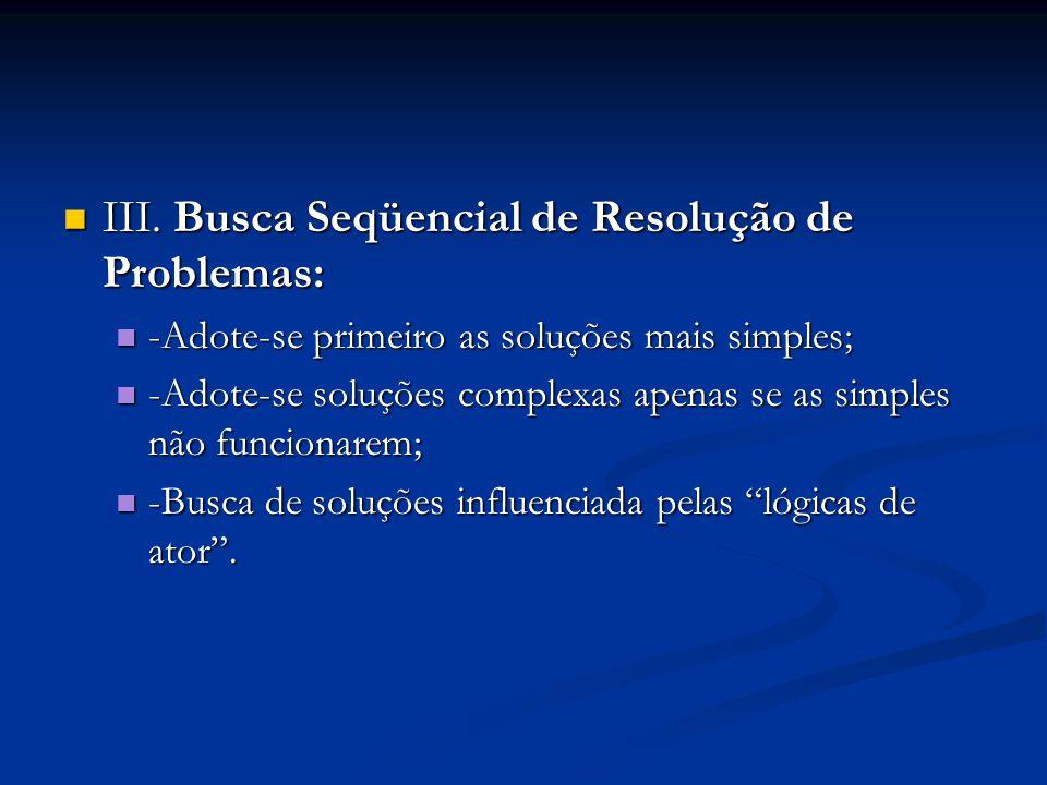 III. Busca Seqüencial de Resolução de Problemas: III. Busca Seqüencial de Resolução de Problemas: -Adote-se primeiro as soluções mais simples; -Adote-