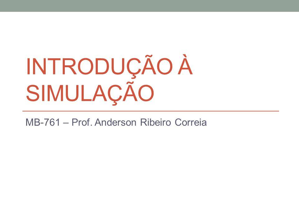INTRODUÇÃO À SIMULAÇÃO MB-761 – Prof. Anderson Ribeiro Correia