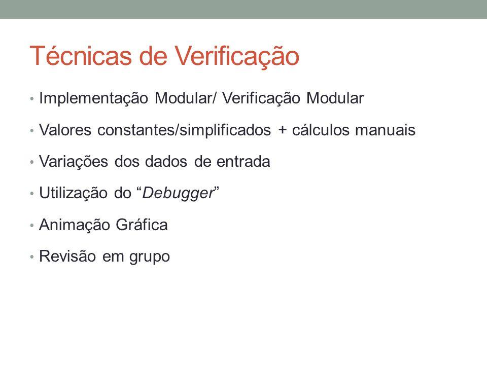 Técnicas de Verificação Implementação Modular/ Verificação Modular Valores constantes/simplificados + cálculos manuais Variações dos dados de entrada