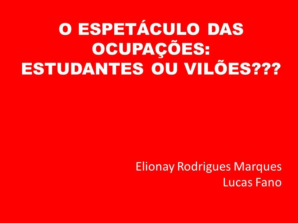 O ESPETÁCULO DAS OCUPAÇÕES: ESTUDANTES OU VILÕES??? Elionay Rodrigues Marques Lucas Fano