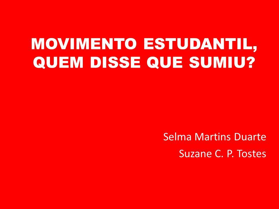 MOVIMENTO ESTUDANTIL, QUEM DISSE QUE SUMIU? Selma Martins Duarte Suzane C. P. Tostes