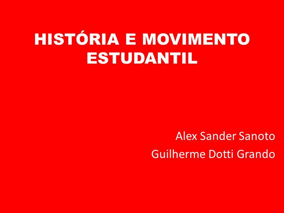 HISTÓRIA E MOVIMENTO ESTUDANTIL Alex Sander Sanoto Guilherme Dotti Grando