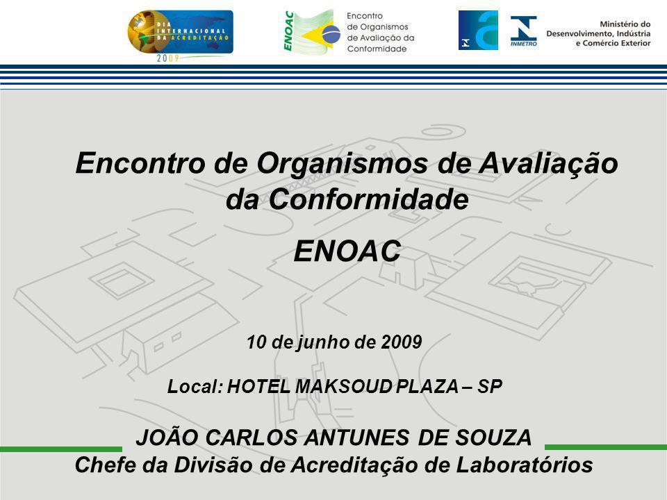 Encontro de Organismos de Avaliação da Conformidade ENOAC JOÃO CARLOS ANTUNES DE SOUZA Chefe da Divisão de Acreditação de Laboratórios 10 de junho de