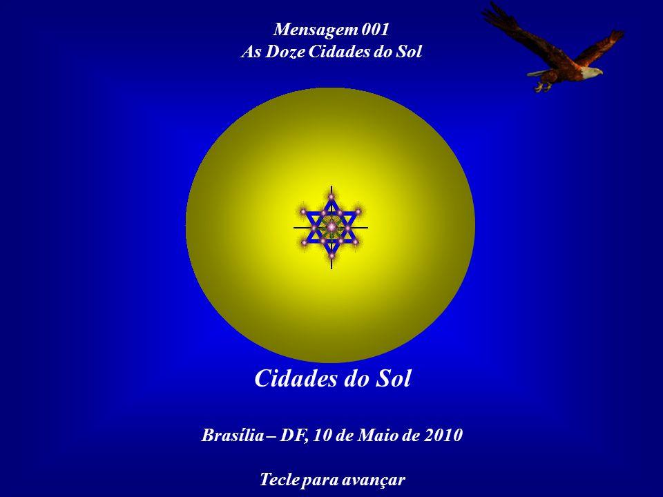 Mensagem 001 As Doze Cidades do Sol Cidades do Sol Brasília – DF, 10 de Maio de 2010 Tecle para avançar
