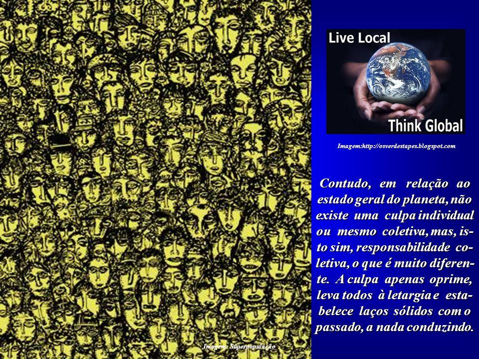 Os grandes problemas aumentarão de forma pro- porcional ao número de ha- bitantes existentes. Imagem:http://osverdestapes.blogspot.com Imagem: Superpo