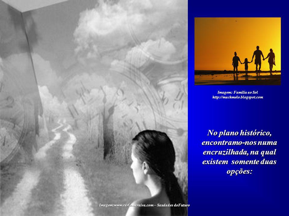 Imagem:www.carlossaraiva.com – Saudades doFuturo A Humanidade, neste início de século, atravessa momentos difíceis e carre- gados de incertezas quanto