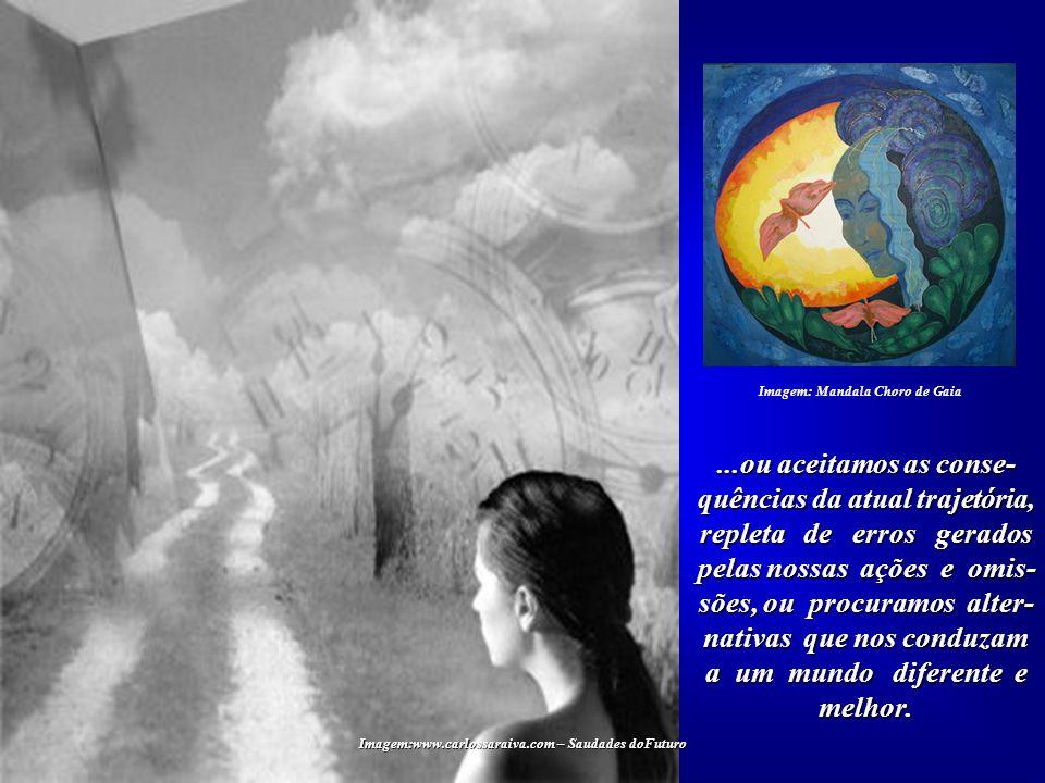 Imagem:www.carlossaraiva.com – Saudades doFuturo No plano histórico, encontramo-nos numa encruzilhada, na qual existem somente duas opções: Imagem: Fa