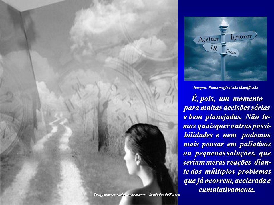 Imagem:www.carlossaraiva.com – Saudades doFuturo...ou aceitamos as conse- quências da atual trajetória, repleta de erros gerados pelas nossas ações e