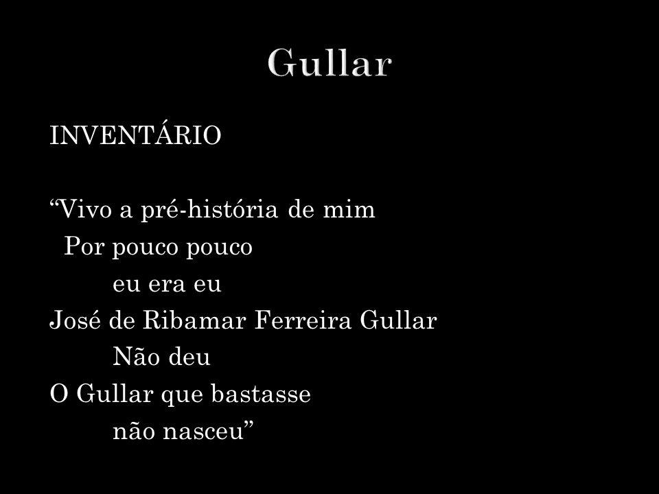 """INVENTÁRIO """"Vivo a pré-história de mim Por pouco pouco eu era eu José de Ribamar Ferreira Gullar Não deu O Gullar que bastasse não nasceu"""""""
