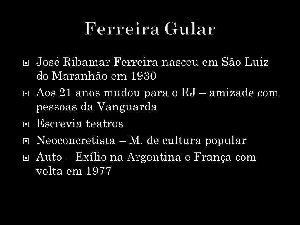  José Ribamar Ferreira nasceu em São Luiz do Maranhão em 1930  Aos 21 anos mudou para o RJ – amizade com pessoas da Vanguarda  Escrevia teatros  N