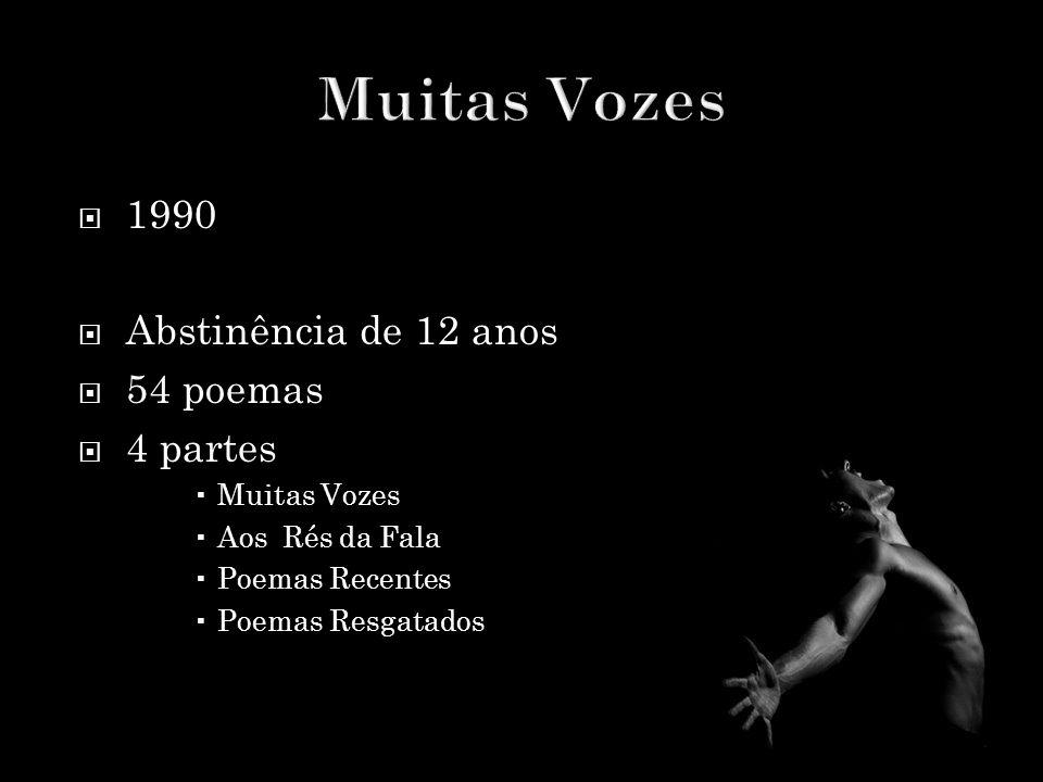  1990  Abstinência de 12 anos  54 poemas  4 partes  Muitas Vozes  Aos Rés da Fala  Poemas Recentes  Poemas Resgatados