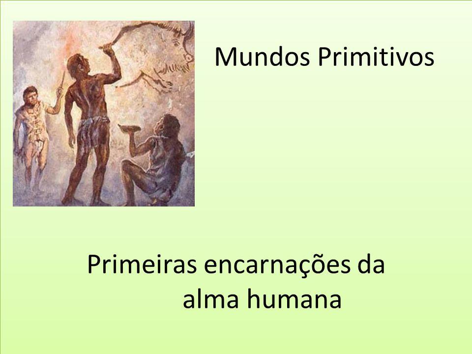 Mundos Primitivos Primeiras encarnações da alma humana