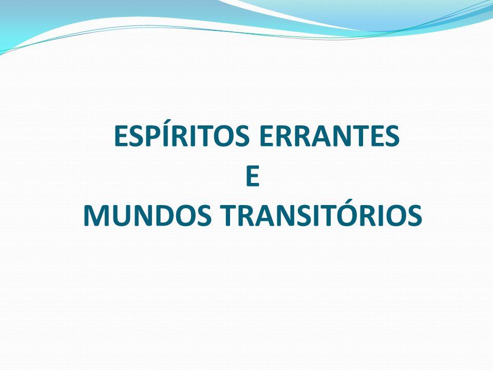 ESPÍRITOS ERRANTES E MUNDOS TRANSITÓRIOS
