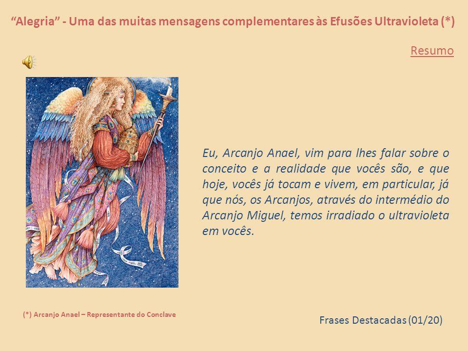Alegria - Uma das muitas mensagens complementares às Efusões Ultravioletas (*) (*) Arcanjo Anael – Representante do Conclave O livre-arbítrio é parte de sua experiência na encarnação e a parte principal de sua queda.