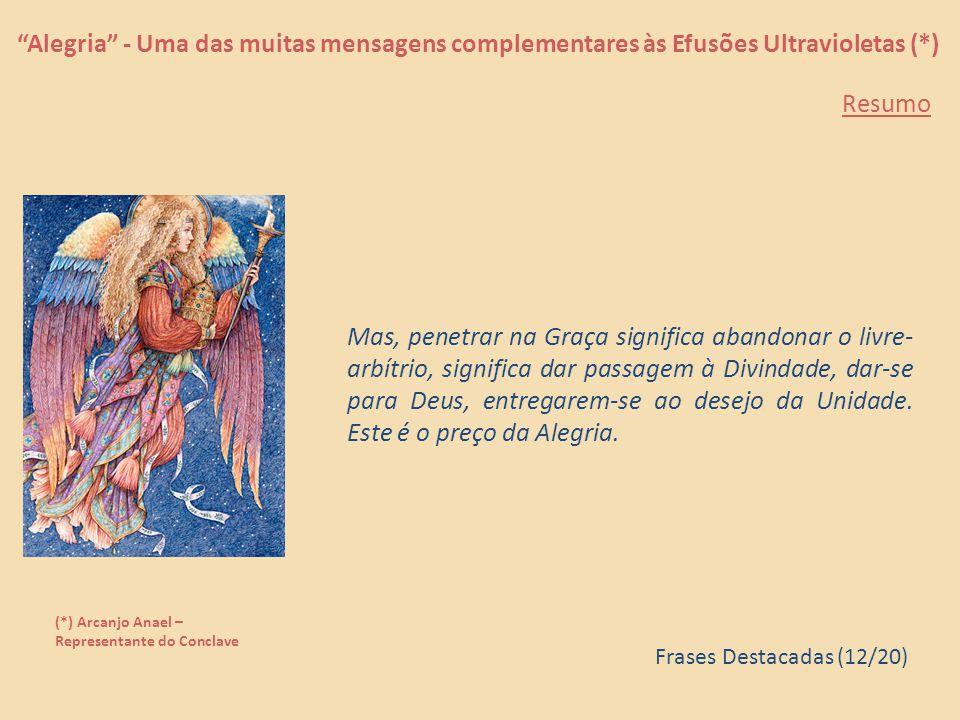 """""""Alegria"""" - Uma das muitas mensagens complementares às Efusões Ultravioletas (*) (*) Arcanjo Anael – Representante do Conclave O livre-arbítrio é part"""