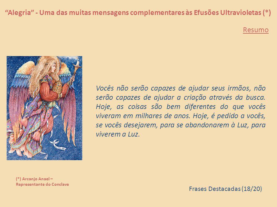 """""""Alegria"""" - Uma das muitas mensagens complementares às Efusões Ultravioletas (*) (*) Arcanjo Anael – Representante do Conclave No presente momento, se"""