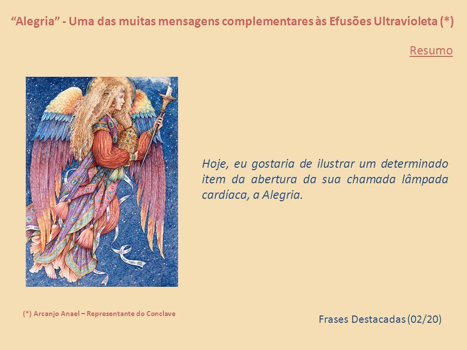 Alegria - Uma das muitas mensagens complementares às Efusões Ultravioletas (*) (*) Arcanjo Anael – Representante do Conclave Música (Trecho): Flowers of the Sea Conteúdo: http://www.autresdimensions.com/article.php?produit=336 http://www.autresdimensions.com/article.php?produit=336 Postado por Sintese, em 25 de Julho de 2009.