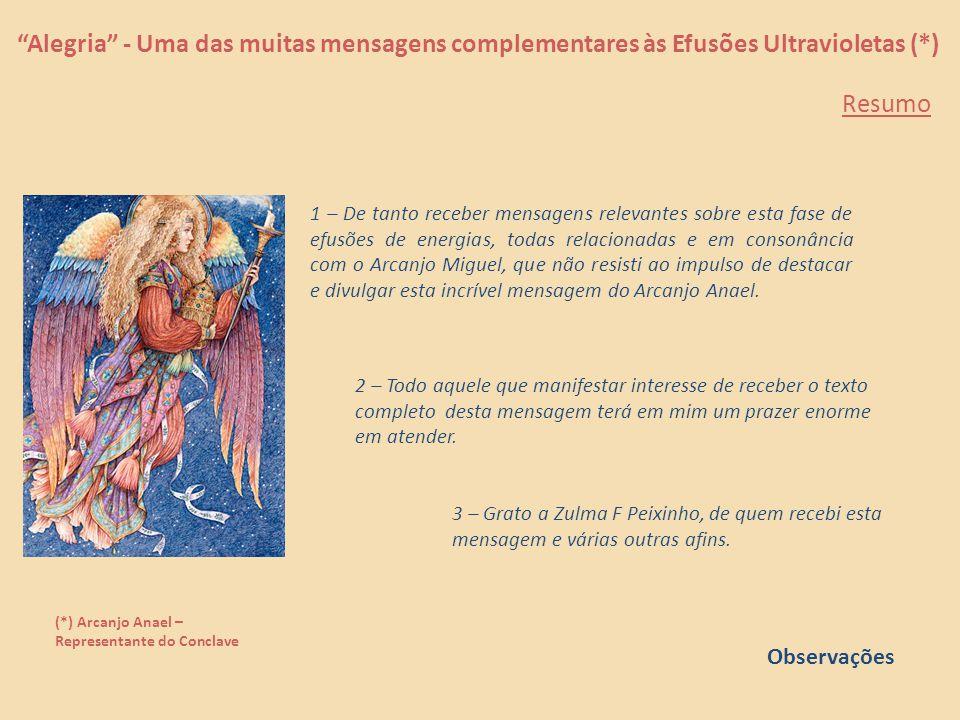 """""""Alegria"""" - Uma das muitas mensagens complementares às Efusões Ultravioletas (*) (*) Arcanjo Anael – Representante do Conclave Vocês podem passar por"""