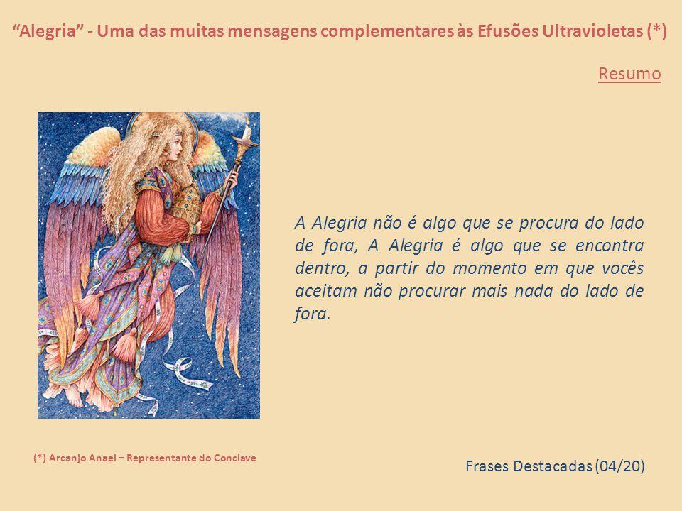 """""""Alegria"""" - Uma das muitas mensagens complementares às Efusões Ultravioleta (*) (*) Arcanjo Anael – Representante do Conclave Um mediador que já lhes"""