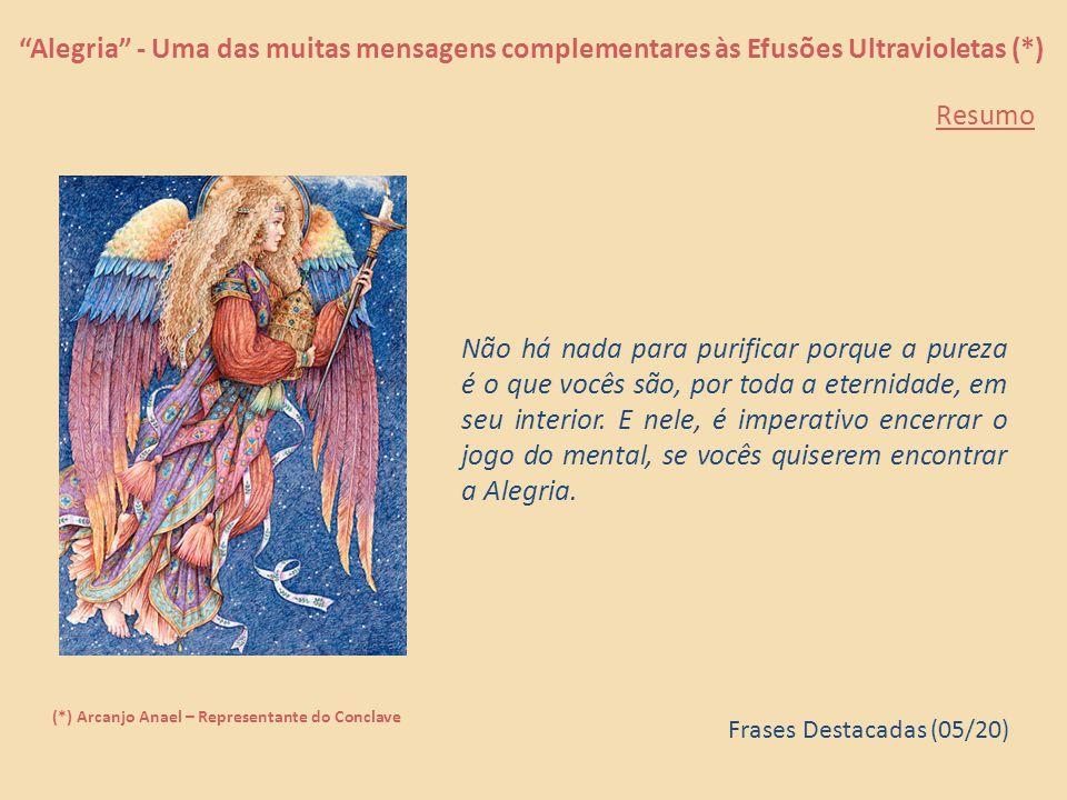 """""""Alegria"""" - Uma das muitas mensagens complementares às Efusões Ultravioletas (*) (*) Arcanjo Anael – Representante do Conclave A Alegria não é algo qu"""