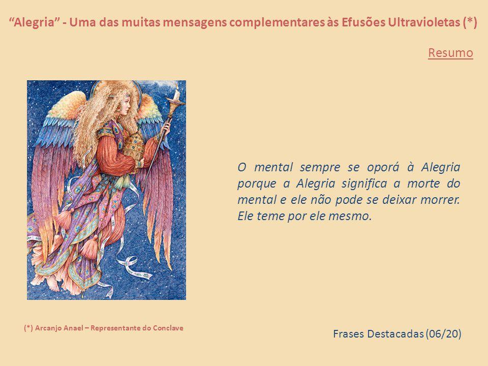 """""""Alegria"""" - Uma das muitas mensagens complementares às Efusões Ultravioletas (*) (*) Arcanjo Anael – Representante do Conclave Não há nada para purifi"""