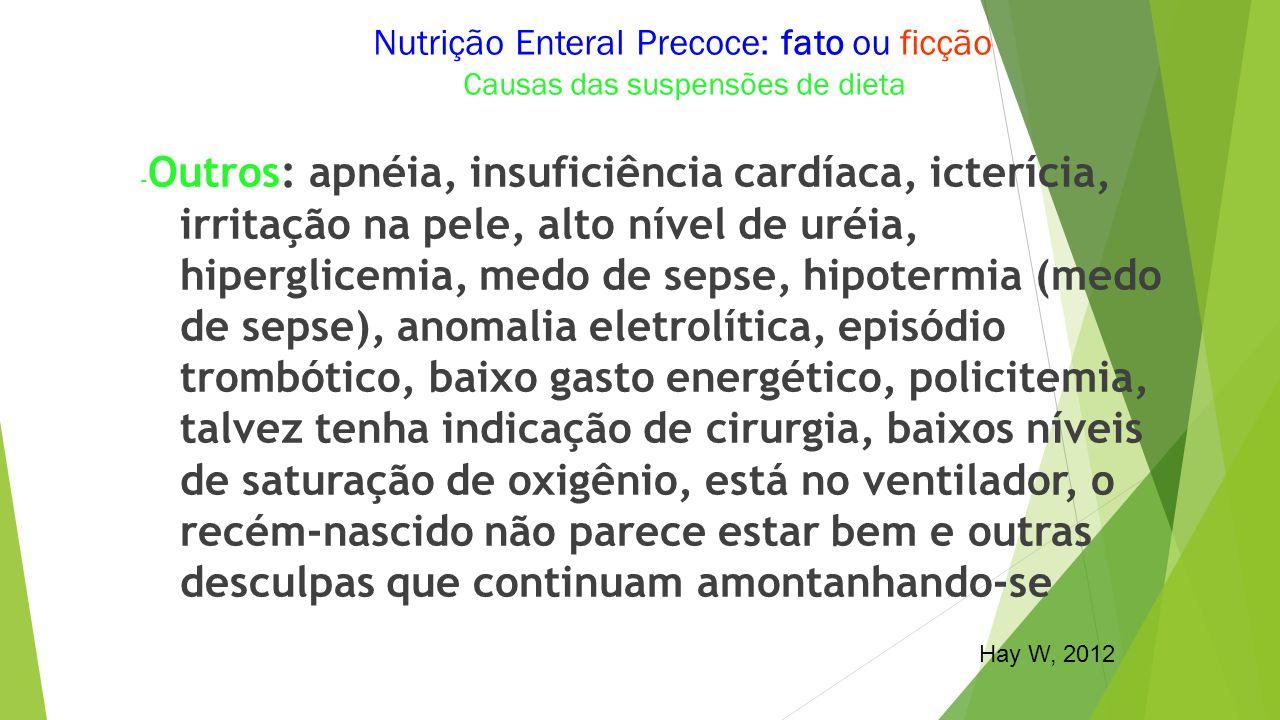 - Outros: apnéia, insuficiência cardíaca, icterícia, irritação na pele, alto nível de uréia, hiperglicemia, medo de sepse, hipotermia (medo de sepse),