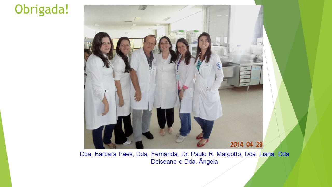 Obrigada! Dda. Bárbara Paes, Dda. Fernanda, Dr. Paulo R. Margotto, Dda. Liana, Dda Deiseane e Dda. Ângela