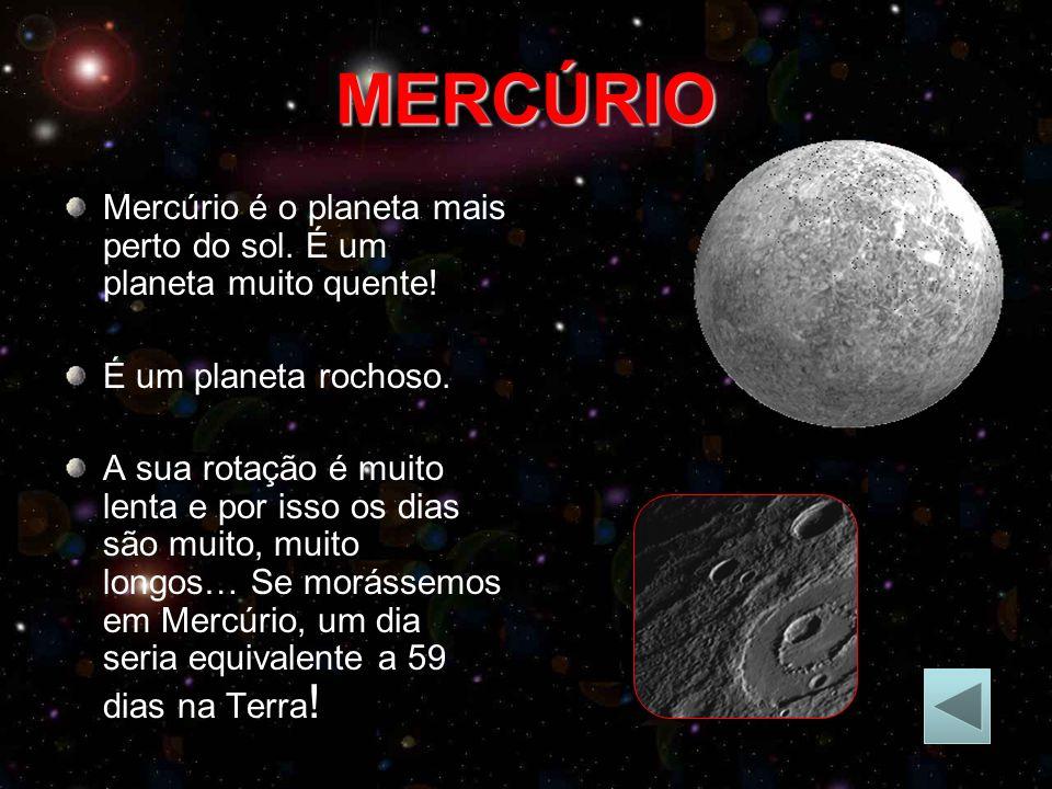 MERCÚRIO Mercúrio é o planeta mais perto do sol.É um planeta muito quente.