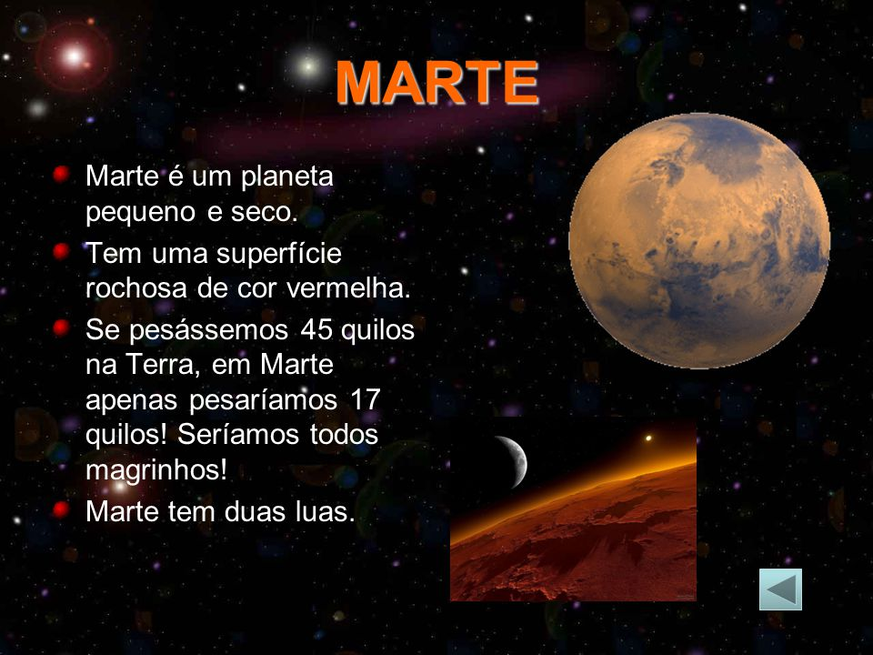 MARTE Marte é um planeta pequeno e seco.Tem uma superfície rochosa de cor vermelha.