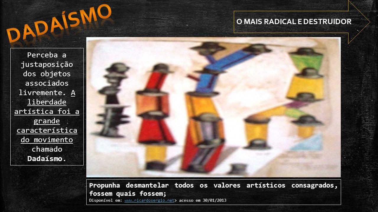 Propunha desmantelar todos os valores artísticos consagrados, fossem quais fossem; Disponível em: www.ricardosergio.net> acesso em 30/01/2013www.ricar