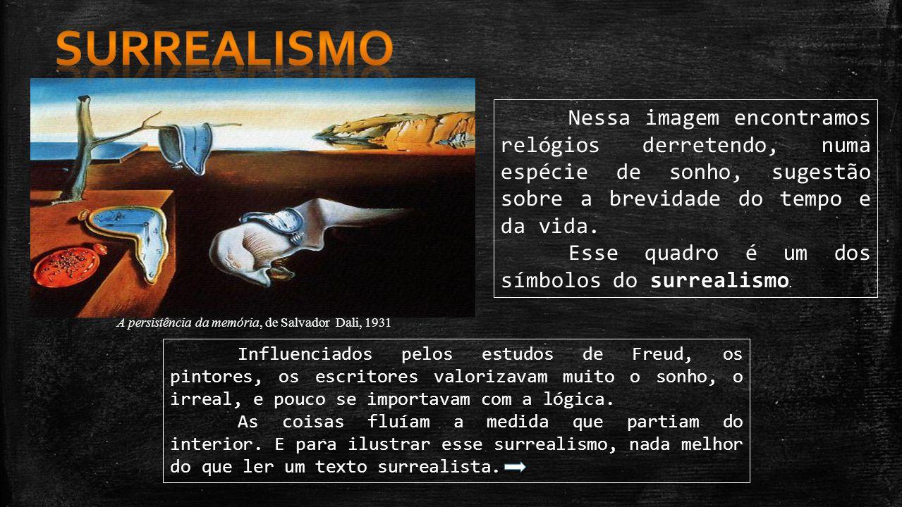 A persistência da memória, de Salvador Dali, 1931 Nessa imagem encontramos relógios derretendo, numa espécie de sonho, sugestão sobre a brevidade do t