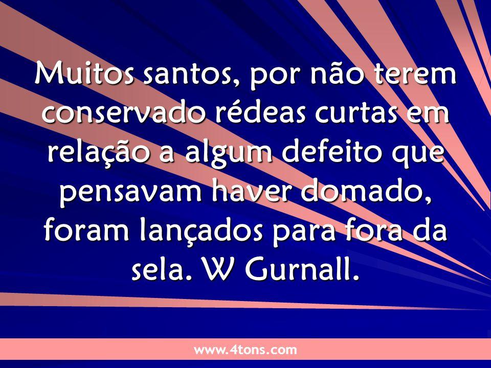 Pr. Marcelo Augusto de Carvalho 1 Muitos santos, por não terem conservado rédeas curtas em relação a algum defeito que pensavam haver domado, foram la